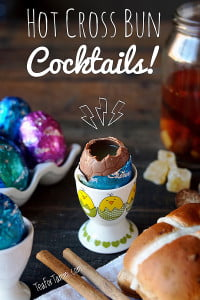 Hot Cross Bun Cocktails for Easter! Served in a hollow Chocolate Easter Egg