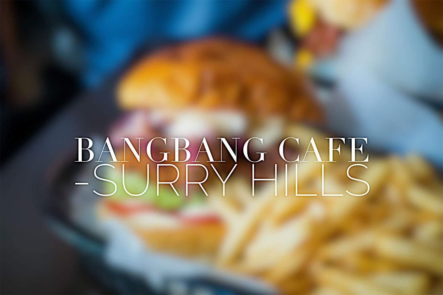 BangBang Cafe, Surry Hills. Sydney Food Blog Review